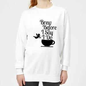 Brew Before I Say Do Women's Sweatshirt - White