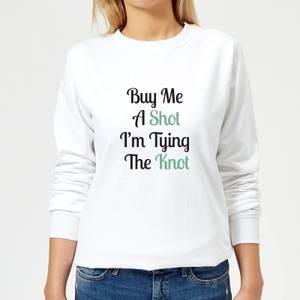 Buy Me A Shot I'm Tying The Knot Women's Sweatshirt - White