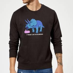 Rawr It Means I Love You In Dinosaur Sweatshirt - Black