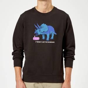 RAWR! It Means I Love You Sweatshirt - Black