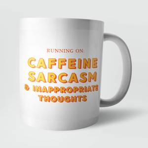 Running On Caffeine, Sarcasm and Inappropriate Thoughts Mug