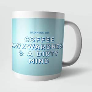 Running On Coffee, Awkwardness and A Dirty Mind Mug