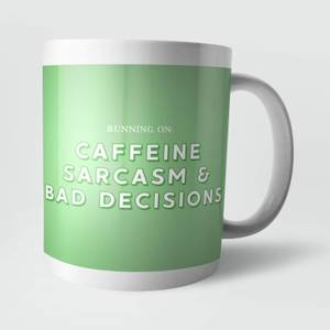 Running On Caffeine, Sarcasm and Bad Decisions Mug