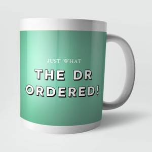 Just What The Dr Ordered! Mug
