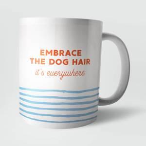 Embrace The Dog Hair Mug