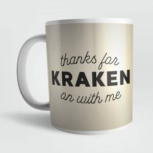 Thanks for Kraken On with Me Mug