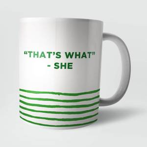 """""""That's What"""" She Said Mug"""