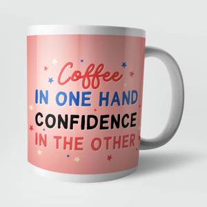 Coffee In One Hand, Confidence In The Other Mug