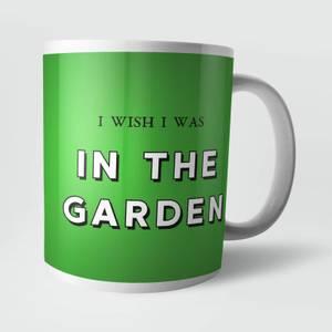 I Wish I Was In The Garden Mug