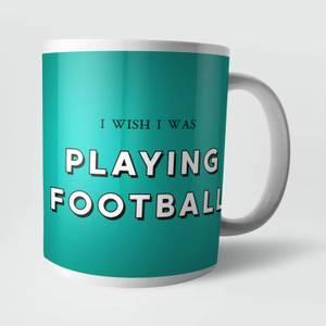 I Wish I Was Playing Football Mug
