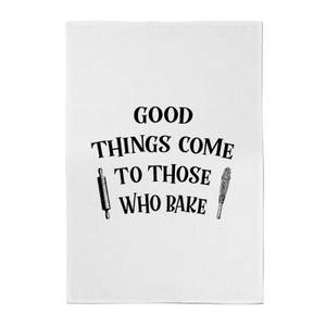 Good Things Come To Those Who Bake Cotton Tea Towel