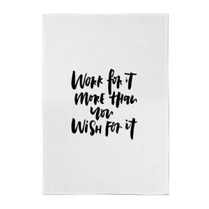 PlanetA444 Work for It More Than You Wish for It Cotton Tea Towel