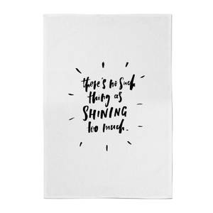 PlanetA444 There's No Such Thing As Shining Too Much Cotton Tea Towel