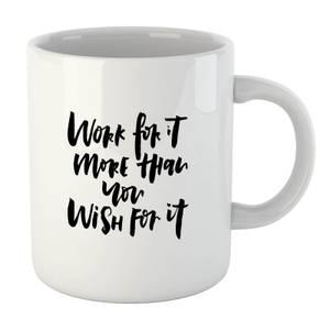 PlanetA444 Work for It More Than You Wish for It Mug