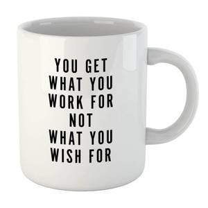 PlanetA444 You Get What You Work for Mug