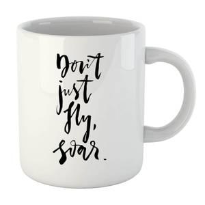 PlanetA444 Don't Just Fly Mug