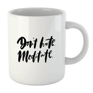 PlanetA444 Don't Hate, Meditate Mug