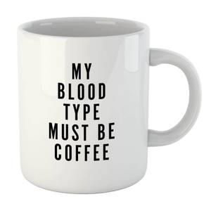 PlanetA444 My Blood Type Must Be Coffee Mug