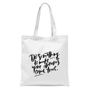 PlanetA444 Do Something To Make Your Dreams Come True Tote Bag - White