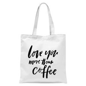 PlanetA444 Love You More Than Coffee Tote Bag - White
