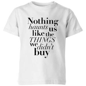 PlanetA444 Nothing Haunts Us Like The Things We Didn't Buy Kids' T-Shirt - White