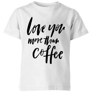 PlanetA444 Love You More Than Coffee Kids' T-Shirt - White