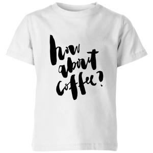 PlanetA444 How About Coffee? Kids' T-Shirt - White