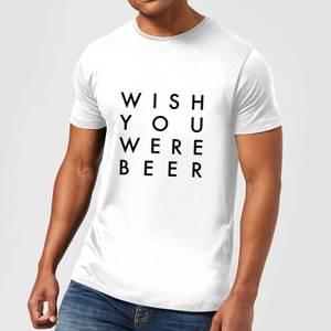 PlanetA444 Wish You Were Beer Men's T-Shirt - White
