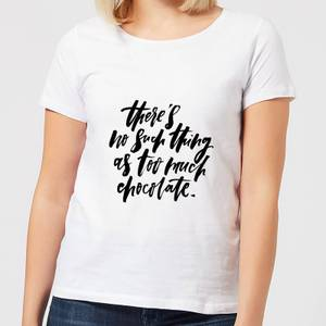 There's No Such Thing As Too Much Chocolate Women's T-Shirt - White