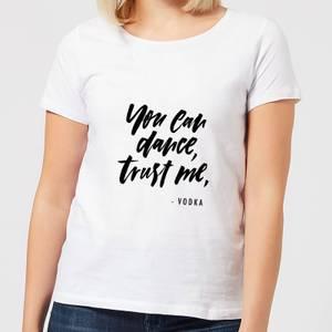 You Can Dance, Trust Me Women's T-Shirt - White