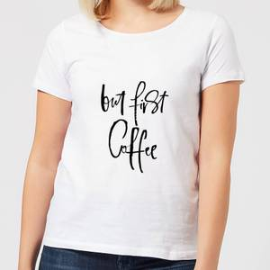 But First, Coffee Women's T-Shirt - White