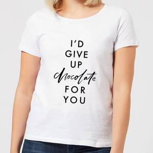 I'd Give Up Chocolate for You Women's T-Shirt - White