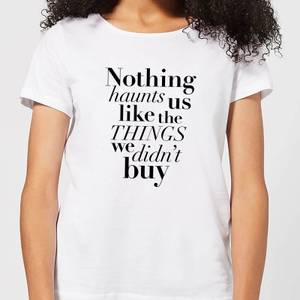 Nothing Haunts Us Like The Things We Didn't Buy Women's T-Shirt - White