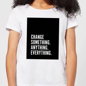 Change Something. Anything. Everything. Women's T-Shirt - White