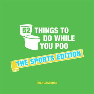 52 Things To Do While You Poo - The Sports Edition (Hardback)