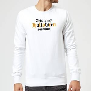 The Is My Halloween Costume Sweatshirt - White