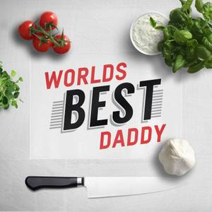 Worlds Best Daddy Chopping Board