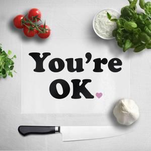 You're Ok Chopping Board