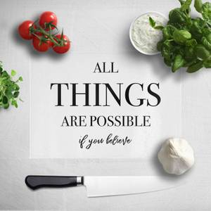 All Things Are Possible If You Believe Chopping Board