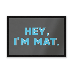 Hey, I'm Mat Entrance Mat