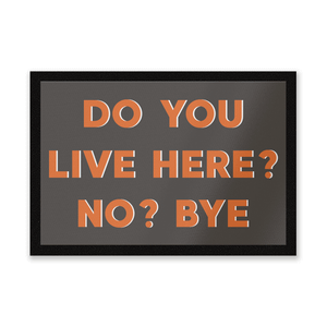 Do You Live Here? No? Bye Entrance Mat