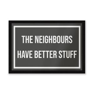 The Neighbours Have Better Stuff Entrance Mat