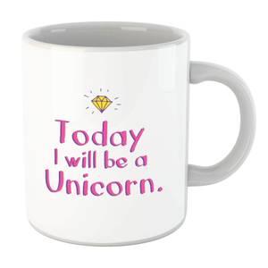 Today I Will Be A Unicorn Mug