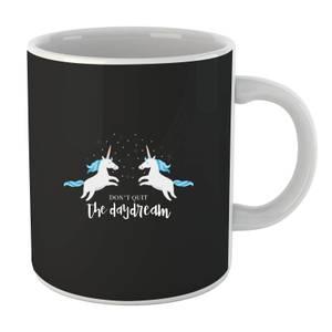 Don't Quit The Daydream Mug
