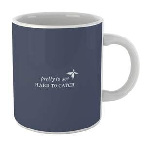 Pretty To See, Hard To Catch Mug