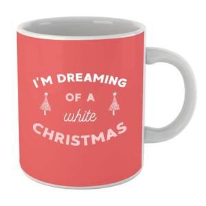 Im Dreaming Of A White Christmas Mug