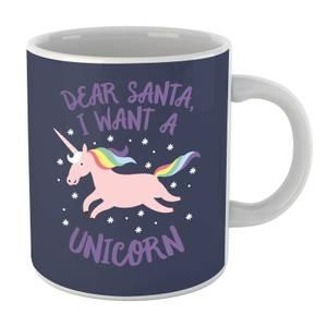 Dear Santa, I Want A Unicorn Mug