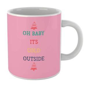 Oh Baby Its Cold Outside Mug