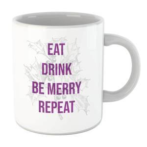 Eat Drink Be Merry Repeat Mug