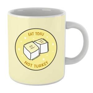 Eat Tofu Not Turkey Mug